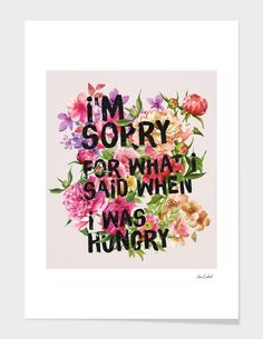 """""""I'm Sorry For What I Said When I Was Hungry."""", Numbered Edition Fine Art Print by Sara Eshak - From $25.00 - Curioos"""