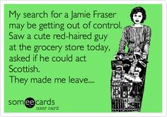 If you haven't read Diana gabaldon's Outlander series... You wouldn't understand.