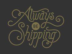 Always Be Shipping by Joel Glovier