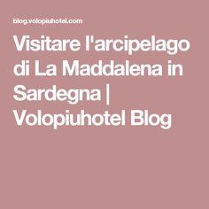 Visitare l'arcipelago di La Maddalena in Sardegna | Volopiuhotel Blog