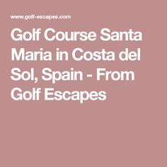 Golf Course Santa Maria in Costa del Sol, Spain - From Golf Escapes