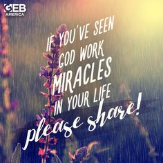 Please REPIN if you've seen God working miracles in your life!
