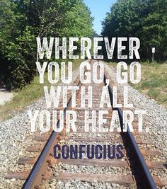 Wherever you go, go with all your heart - Confucius   #quotes for #life to live by