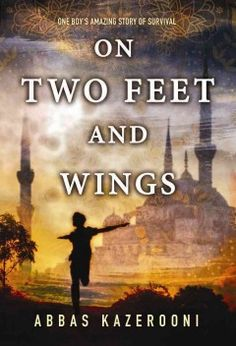 On two feet and wings : one boy's amazing story of survival / Abbas Kazerooni.