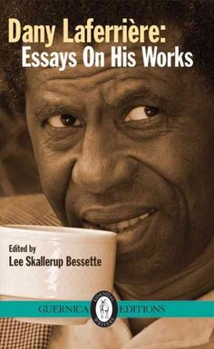 Dany Laferrière : essays on his works / edited by Lee Skallerup Bessette.
