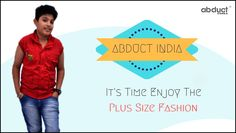Abductindia is a one stop clothing solution for plus size kids.  #Plus_Size_Fashion  #Plus_Size_Clothing