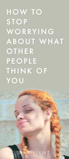 why do people worry about what other people will think 16 things emotionally strong people don't do written by angel chernoff // 67 comments you are braver than you believe, stronger than you seem, smarter than you think, and twice as capable as you have ever imagined.