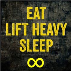 eat, lift heavy, sleep, repeat www.realdealsontheweb.com www.advocare.com/130433273