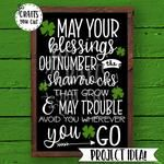 St. Patrick's Day SVG Cut File - May Your Blessings Outnumber The Shamrocks That Grow & May Trouble Avoid You Wherever You Go