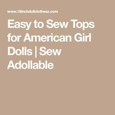 Easy to Sew Tops for American Girl Dolls   Sew Adollable