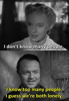 """Citizen Kane."" I guess we're both lonley.... Excellent film."