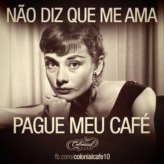Dizer que ama é fácil, quero ver pagar meu café.
