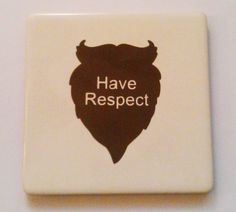 Have Respect brown Beard vinyl tile coaster. Brown Beard, Tile Coasters, Drink Sleeves, Respect, Handmade Gifts, Creative, Cards, Kid Craft Gifts, Handcrafted Gifts