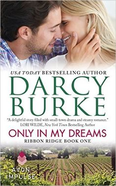 Only In My Dreams: Ribbon Ridge Book One - Kindle edition by Darcy Burke. Literature & Fiction Kindle eBooks @ Amazon.com.