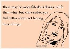 More fabulous things in life than wine...