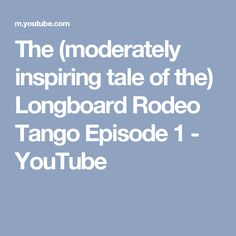 The (moderately inspiring tale of the) Longboard Rodeo Tango Episode 1 - YouTube