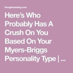 Here's Who Probably Has A Crush On You Based On Your Myers-Briggs Personality Type Thought Catalog Isfj Personality, Personality Psychology, Myers Briggs Personality Types, Myers Briggs Personalities, 16 Personalities, Psychology Facts, C G Jung, Intj And Infj, Thing 1