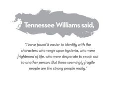 """These seemingly fragile people are the strong people, really."" - Tennessee Williams"