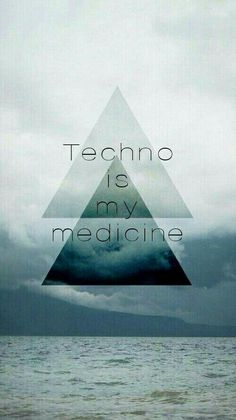Techno is my medicine