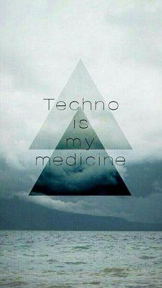 Techno is my medicine