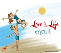#Love is #life, #enjoy it. | #Smart #Inspirations
