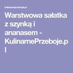 Warstwowa sałatka z szynką i ananasem - KulinarnePrzeboje.pl