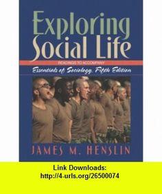 Exploring Social Life Readings to Accompany Essentials of Sociology (9780205407491) James M. Henslin , ISBN-10: 0205407498  , ISBN-13: 978-0205407491 ,  , tutorials , pdf , ebook , torrent , downloads , rapidshare , filesonic , hotfile , megaupload , fileserve
