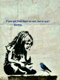 If You Get Tired... Learn To Rest... Not To Quit... Bansky