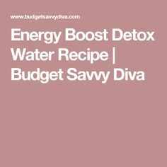 Energy Boost Detox Water Recipe | Budget Savvy Diva