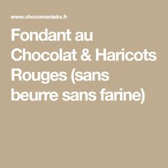 Fondant au Chocolat & Haricots Rouges (sans beurre sans farine)