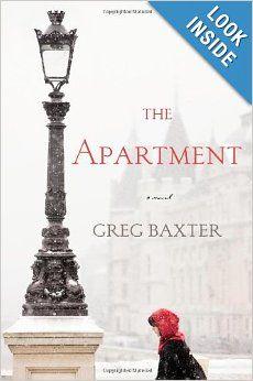 The Apartment: A Novel: Greg Baxter: 9781455574780: Amazon.com: Books