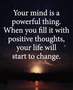 Your mind is a powerful thing. When you fill it with positive thoughts, your life will start to change quotes quotes about life quotes about love quotes for teens quotes for work quotes god quotes motivation Spiritual Quotes, Wisdom Quotes, Quotes To Live By, Life Quotes, Change Quotes, Quotes Quotes, Quotes About Humility, Lesson Quotes, Peace Quotes