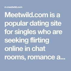 Meetwild.com is a popular dating site for singles who are seeking flirting online in chat rooms, romance and serious relationships. Meet your date today! Local Singles, Meet Singles, Visa Card Numbers, Popular Dating Sites, Date Today, Serious Relationship, Good Dates, Take The First Step, Online Dating