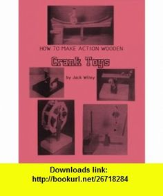 How to Make Action Wooden Crank Toys Turn the Crank and Watch (9780913999196) Jack Wiley , ISBN-10: 0913999199  , ISBN-13: 978-0913999196 ,  , tutorials , pdf , ebook , torrent , downloads , rapidshare , filesonic , hotfile , megaupload , fileserve
