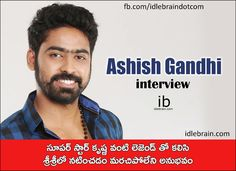 Ashish Gandhi interview http://www.idlebrain.com/news/today/interview-ashishgandhi.html