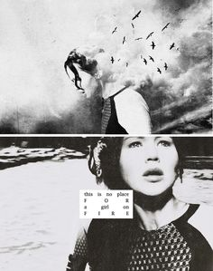"""""""I can only form one clear thought. This is no place for a girl on fire."""""""