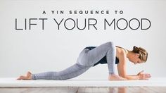 A Yin Yoga Sequence to Lift Your Mood