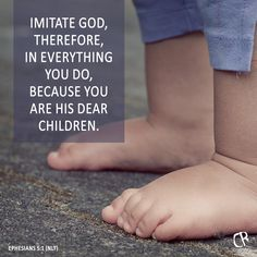 Imitate God, therefore, in everything you do, because you are his dear children. - Eph 5:1 #NLT #Bible