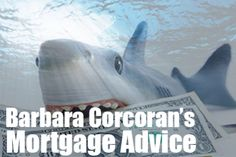 """""""Shark Tank"""" Barbara Corcoran's Advice on Mortgage Best Mortgage Lenders, Refinance Mortgage, Mortgage Tips, Mortgage Calculator, Mortgage Payment, Mortgage Rates, Mortgage Protection Insurance, Private Mortgage Insurance"""
