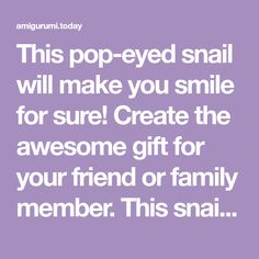 This pop-eyed snail will make you smile for sure! Create the awesome gift for your friend or family member. This snail crochet pattern will help you a lot! Your Smile, Make You Smile, Crochet Patterns Amigurumi, Snail, Sewing Patterns, Best Gifts, Make It Yourself, Pop, Create