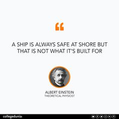 """""""A ship is always safe at shore but that is not what it's built for"""" - Albert Einstein  Albert Einstein, quote, quotation, motivational quotes, inspirational quotes, quotes for students, collegedunia,"""