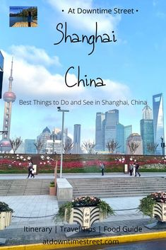 Best Things to Do and See in Shanghai, China - At Downtime Street Travel Guides, Travel Tips, Travel Destinations, Travel Goals, Travel Advice, China Travel, Japan Travel, Ultimate Travel, Travel Couple