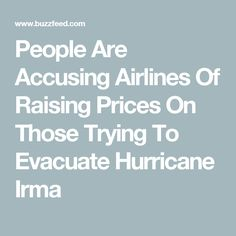 People Are Accusing Airlines Of Raising Prices On Those Trying To Evacuate Hurricane Irma