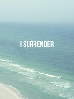I surrender to the Divine, your love, and let it wash over me as the waves wash the shore...