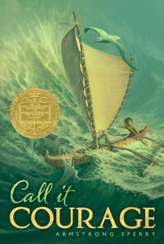 Call it Courage by Armstrong Sperry - Maftu was afraid of the sea. It had taken his mother when he was a baby, and it seemed the sea gods sought vengeance at having been cheated of him. Though he was the son of the Great Chief of Hikueru, and was named Stout Heart, he feared and avoided the sea. Determined to conquer that fear or be conquered-- he went off in his canoe, alone except for his little dog and pet albatross.This is the story of how his courage grew and how he finally returned…
