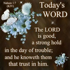 """Nahum 1:7 (KJV). """"The LORD is good, a strong hold in the day of trouble; and He knoweth them that trust in Him."""""""
