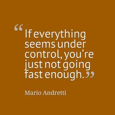 """Mario Andretti - """"If everything seems under control, you're just not going fast enough."""" #quote #entrepreneurial #business // www.growthfunders.com"""