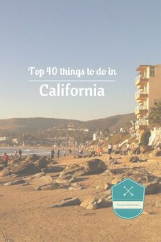 Top 40 things to do in California including; Hollywood, beaches, LA and San Francisco. Detailed activities to do as well as places to eat and visit.
