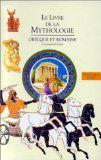 Le livre de la mythologie grecque et romaine : Décor: la Grèce. Comment les mythes sont transmis. Les personnages.Les récits. Rome.