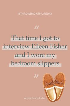 """#ThrowbackThursday to that time I got to interview Eileen Fisher on stage in front of hundreds of womxn and decided it was a great idea to wear my bedroom slippers because it was a """"fireside chat."""" I then realized I was wearing slippers while interviewing fashion icon EILEEN FISHER! #NailedIt Bedroom Slippers, Social Entrepreneurship, Fireside Chats, Life Purpose, Eileen Fisher, Dreaming Of You, Stage, Interview, Fashion"""